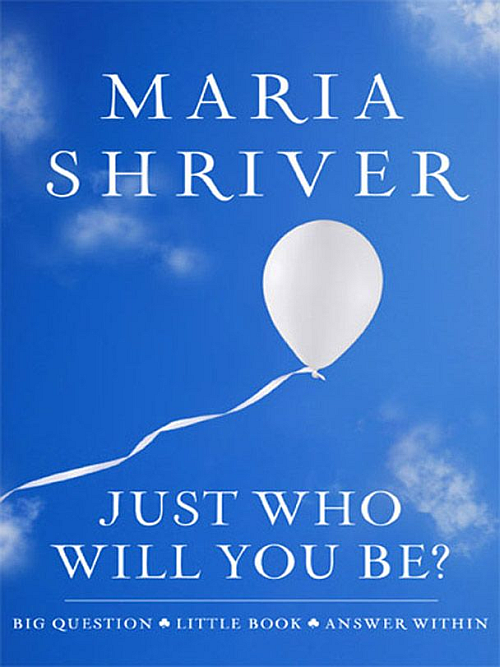 Just Who Will You Be by Maria Shriver