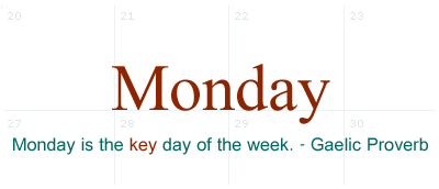 Monday is the Key day of the week!