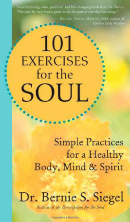 101 Exercises for the Soul by Dr. Bernie S. Siegel