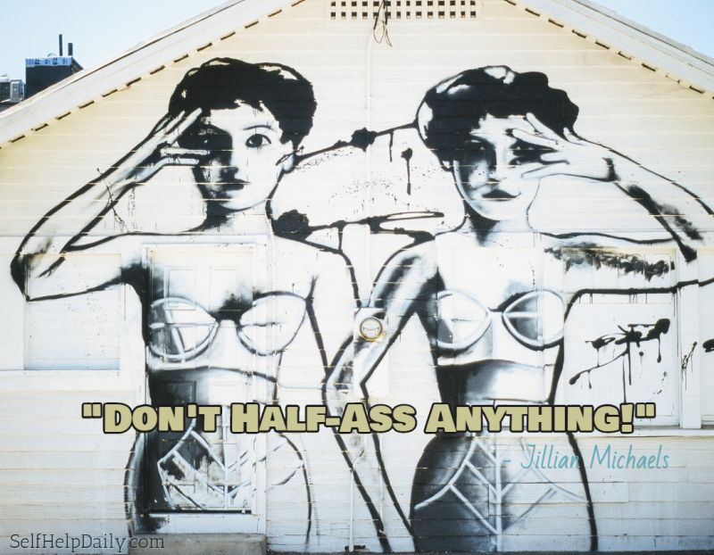 Don't Half Ass Anything!