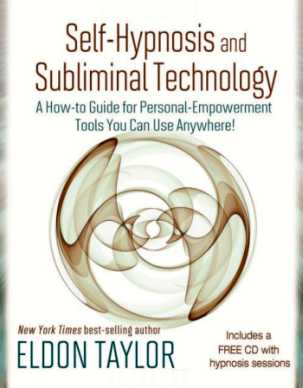 Self Hypnosis and Subliminal Technology by Eldon Taylor