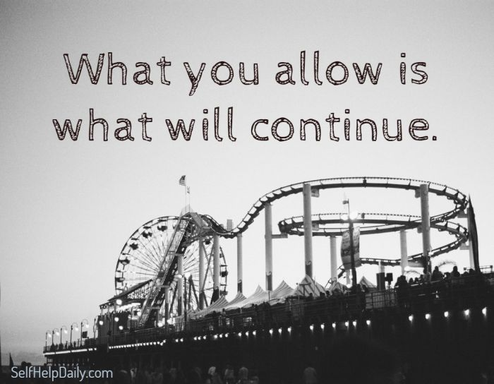 What you allow is what will continue. - Unknown