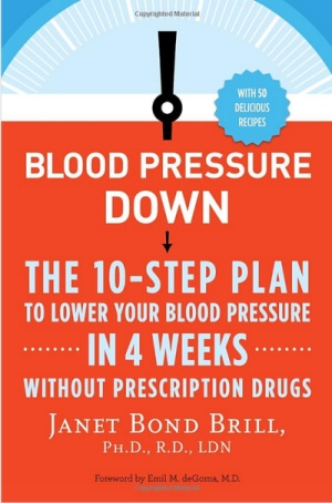 Blood Pressure Down: The 10 Step Plan to Lower Your Blood Pressure in 4 Weeks without Prescription Drugs