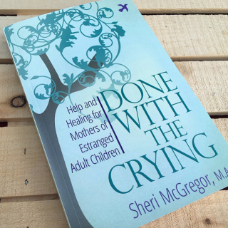 Done with Crying: Help and Healing for Mothers of Estranged Adult Children