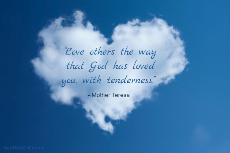 Love Others The Way That God Has Loved You, With Tenderness.   Mother Teresa