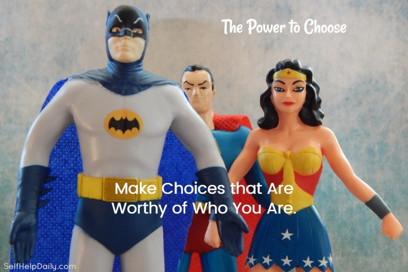 Make Choices that are Worthy of Who You Are