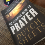 The Essential Guide to Prayer by Dutch Sheets